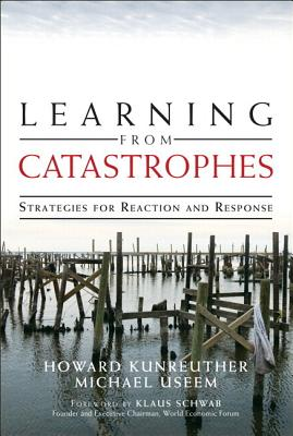 Learning from Catastrophes By Kunreuther, Howard/ Useem, Michael