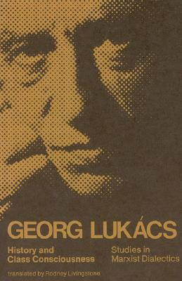 History and Class Consciousness By Lukacs, Gyorgy
