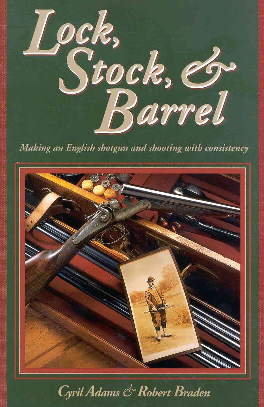 Lock, Stock, & Barrel By Adams, Cyril S./ Braden, Robert